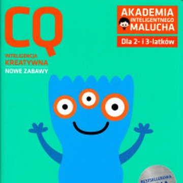 Akademia Inteligentnego Malucha - Akademia inteligentnego malucha. Dla 2- i 3-latków. CQ Inteligencja kreatywna. Nowe zabawy