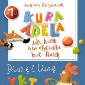 Wydawnictwo Debit - Kura Adela. Jak kura nie chciała być kurą. Piszę i liczę