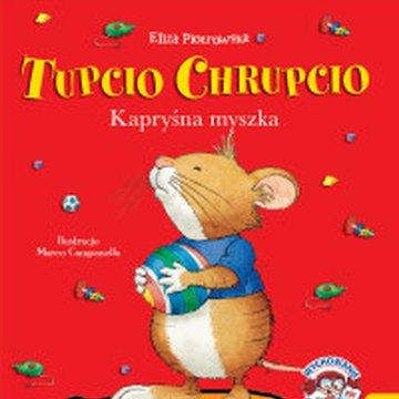Wilga / GW Foksal - Tupcio Chrupcio. Kapryśna myszka