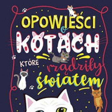 Znak - Opowieści o kotach, które rządziły światem. 30 kocich bohaterów, którzy dokonali niezwykłych rzeczy