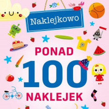 Wilga / GW Foksal - Ponad 100 naklejek. Kolorowy świat. Naklejkowo