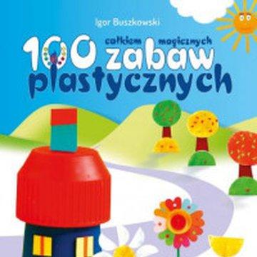 Skrzat - 100 całkiem magicznych zabaw plastycznych