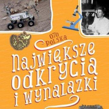 Zielona Sowa - Oto Polska. Największe odkrycia i wynalazki