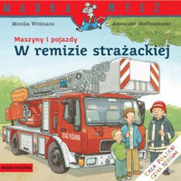Media Rodzina - Mądra Mysz. Maszyny i pojazdy. W remizie strażackiej, nowe wydanie