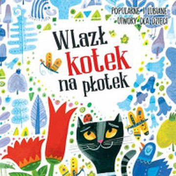 Aksjomat - Wlazł kotek na płotek. Popularne i lubiane utwory dla dzieci