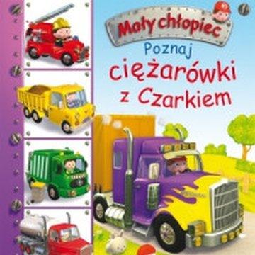 Olesiejuk Sp. z o.o. - Mały chłopiec. Poznaj ciężarówki z Czarkiem