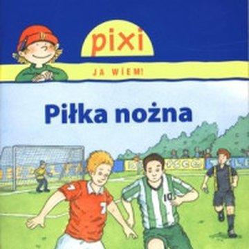 Media Rodzina - Piłka nożna. Pixi Ja wiem!