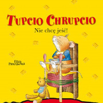 Wilga / GW Foksal - Tupcio Chrupcio. Nie chcę jeść!