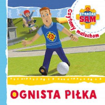 Olesiejuk Sp. z o.o. - Strażak Sam. Czytamy maluchom. Ognista piłka