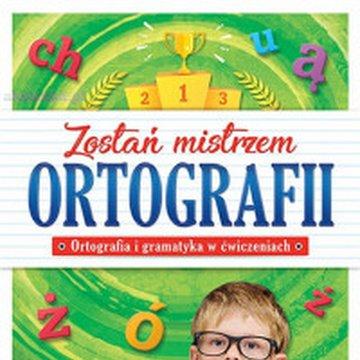 Aksjomat - Zostań mistrzem ortografii. Ortografia i gramatyka w ćwiczeniach, klasa 1