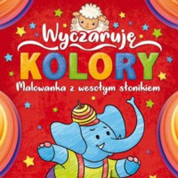 Aksjomat - Wyczaruję kolory. Malowanka z wesołym słonikiem