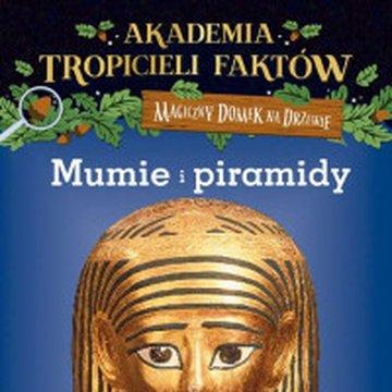 Mamania - Akademia Tropicieli Faktów. Mumie i piramidy