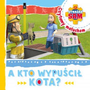 Olesiejuk Sp. z o.o. - Strażak Sam. Czytamy maluchom. A kto wypuścił kota?