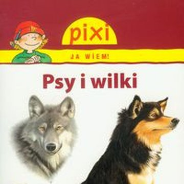Media Rodzina - Pixi Ja wiem! Psy i wilki