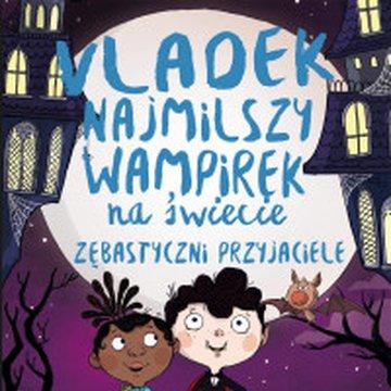 Czytelnia - Vladek. Najmilszy wampirek na świecie. Tom 2. Zębastyczni przyjaciele