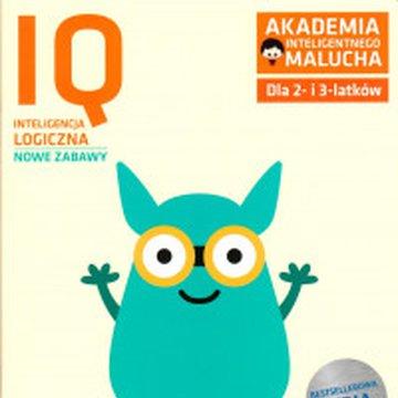 Akademia Inteligentnego Malucha - Akademia inteligentnego malucha. Dla 2- i 3-latków. IQ Inteligencja logiczna. Nowe zabawy