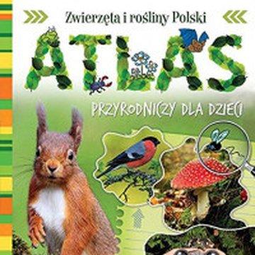 Aksjomat - Zwierzęta i rośliny Polski. Atlas przyrodniczy dla dzieci